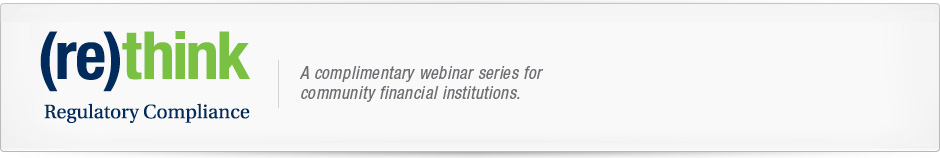(re)think Regulatory Compliance | A complimentary webinar series for community financial institutions.
